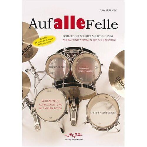 Tom Börner - Auf Alle Felle: Grundlagen für Schlagzeug: Aufbauanleitung, Stimmen, Spielen des Schlagzeugs - Preis vom 16.06.2021 04:47:02 h