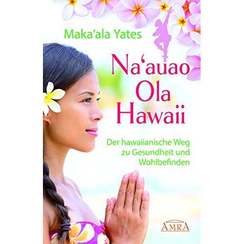 Maka'ala Yates - Na'auao Ola Hawaii: Der hawaiianische Weg zu Gesundheit und Wohlbefinden - Preis vom 08.06.2021 04:45:23 h