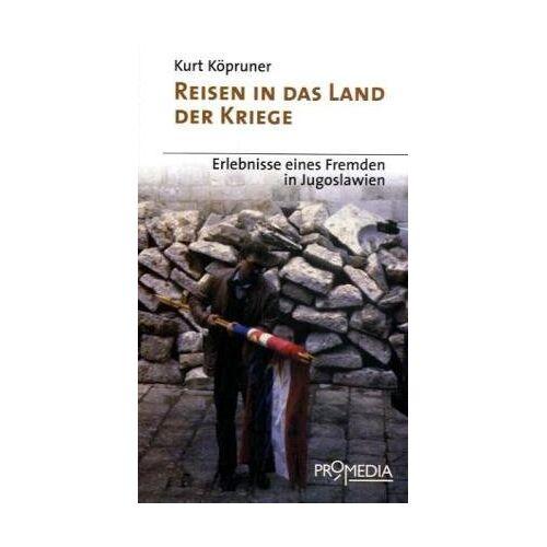 Kurt Köpruner - Reisen in das Land der Kriege: Erlebnisse eines Fremden in Jugoslawien - Preis vom 24.07.2021 04:46:39 h