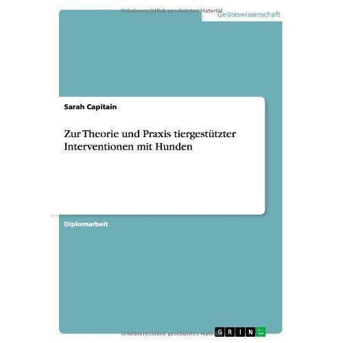 Sarah Capitain - Zur Theorie und Praxis tiergestützter Interventionen mit Hunden - Preis vom 30.07.2021 04:46:10 h