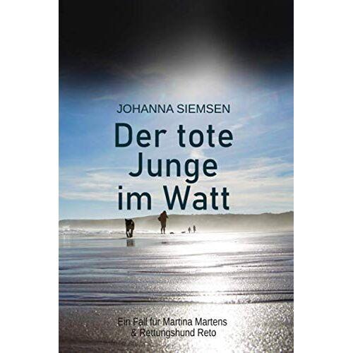 Johanna Siemsen - Der tote Junge im Watt: Ein Fall für Martina Martens & Rettungshund Reto - Preis vom 22.07.2021 04:48:11 h