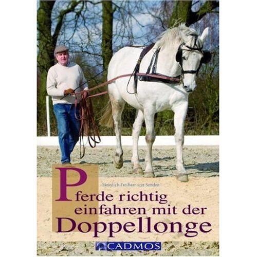 Senden, Heinrich von - Pferde richtig einfahren mit der Doppellonge - Preis vom 12.06.2021 04:48:00 h