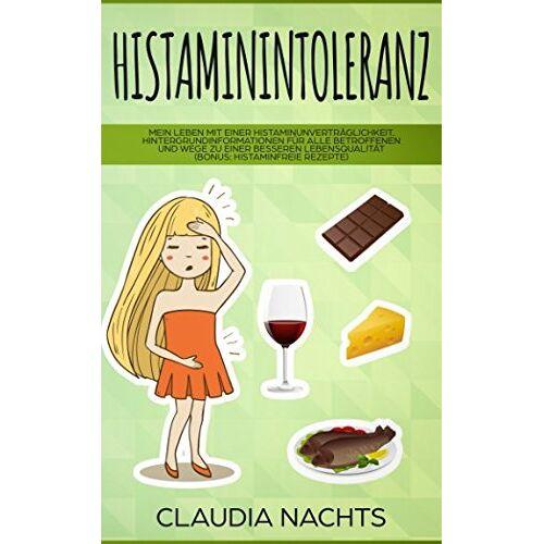 Claudia Nachts - Histaminintoleranz: Mein Leben mit einer Histaminunverträglichkeit. Hintergrundinformationen für alle Betroffenen und Wege zu einer besseren Lebensqualität (Bonus: histaminfreie Rezepte) - Preis vom 17.06.2021 04:48:08 h