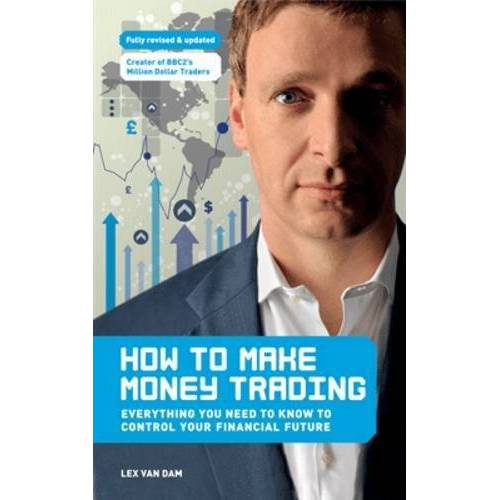 Dam, Lex Van - How to Make Money Trading: Everything you need to know to control your financial future - Preis vom 18.06.2021 04:47:54 h