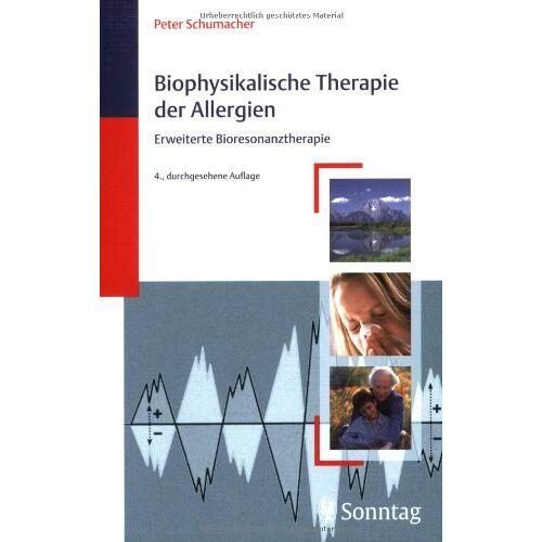 Peter Schumacher - Biophysikalische Therapie der Allergien: Erweiterte Bioresonanztherapie - Preis vom 16.10.2021 04:56:05 h