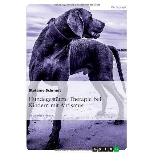 Stefanie Schmidt - Hundegestützte Therapie bei Kindern mit Autismus - Preis vom 19.06.2021 04:48:54 h