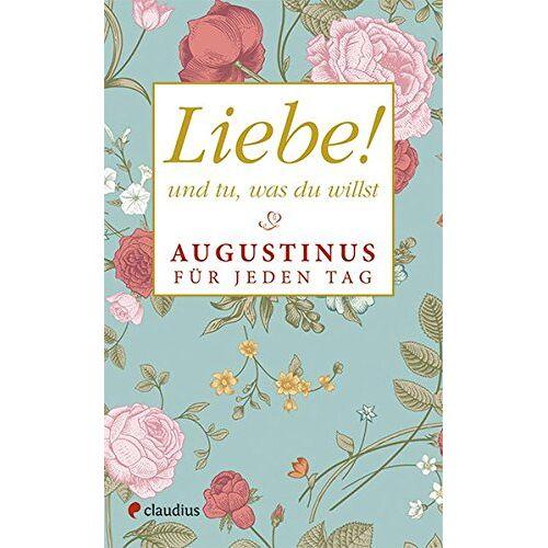 Heide Warkentin - Liebe! Und tu, was du willst: Augustinus für jeden Tag - Preis vom 11.06.2021 04:46:58 h