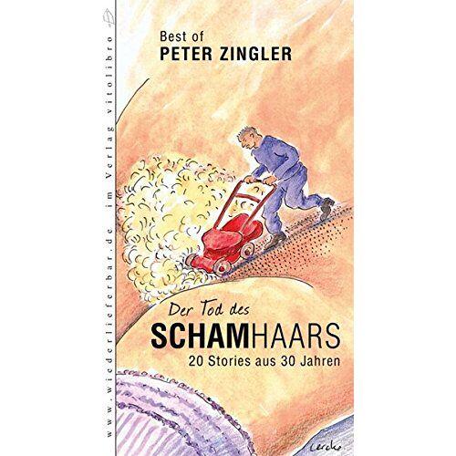 Peter Zingler - Der Tod des Schamhaars: 20 Stories aus 30 Jahren - Preis vom 11.06.2021 04:46:58 h