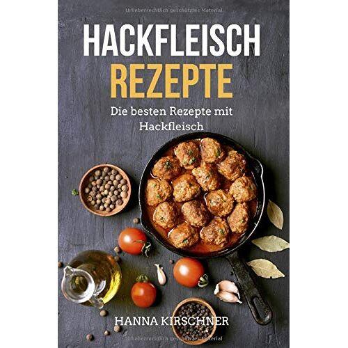 Hanna Kirschner - Hackfleisch Rezepte: Die besten Rezepte mit Hackfleisch für Ofengerichte, Hauptgerichte, Suppen, Eintöpfe, Finger Food und mehr - Preis vom 22.06.2021 04:48:15 h