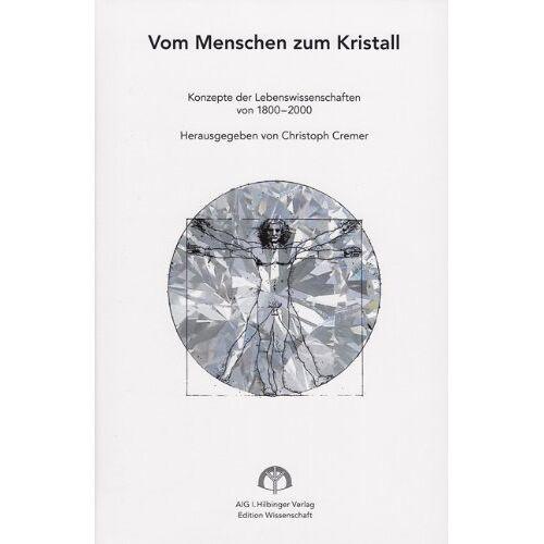 Christoph Cremer - Vom Menschen zum Kristall: Konzepte der Lebenswissenschaften von 1800-2000 - Preis vom 16.06.2021 04:47:02 h