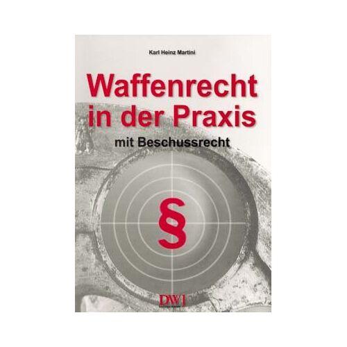 Martini, Karl H - Waffenrecht in der Praxis mit Beschussrecht - Preis vom 16.06.2021 04:47:02 h