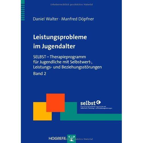 Daniel Walter - Leistungsprobleme im Jugendalter: SELBST - Therapieprogramm für Jugendliche mit Selbstwert-, Leistungs- und Beziehungsstörungen. Band 2 - Preis vom 16.06.2021 04:47:02 h