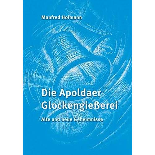 Manfred Hofmann - Die Apoldaer Glockengießerei: Alte und neue Geheimnisse - Preis vom 09.06.2021 04:47:15 h