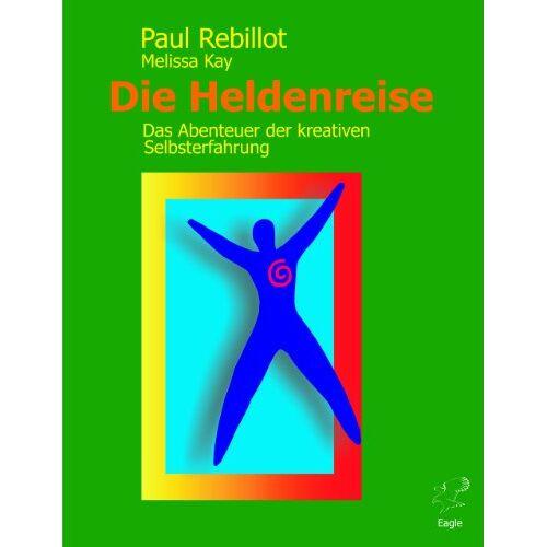 Paul Rebillot - Die Heldenreise. Das Abenteuer der kreativen Selbsterfahrung - Preis vom 01.08.2021 04:46:09 h