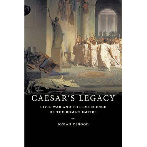 Josiah Osgood - Caesar's Legacy: Civil War and the Emergence of the Roman Empire - Preis vom 15.06.2021 04:47:52 h
