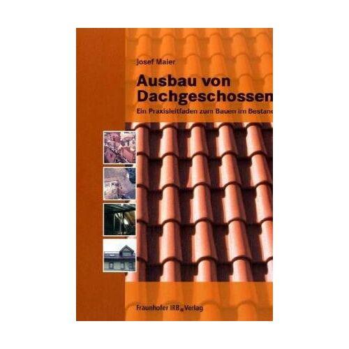 Josef Maier - Ausbau von Dachgeschossen: Ein Praxisleitfaden zum Bauen im Bestand - Preis vom 12.06.2021 04:48:00 h