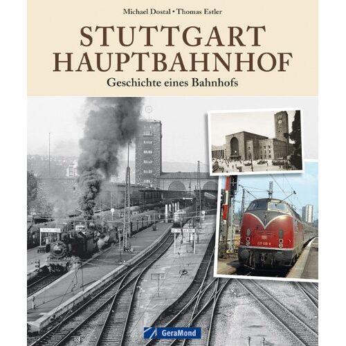 Michael Dostal - Stuttgart Hauptbahnhof: Geschichte eines Bahnhofs - Preis vom 17.06.2021 04:48:08 h