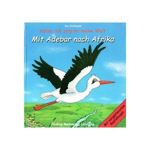 Kai Hofmann - Mit Adebar nach Afrika: Mit vorgestanztem Bastelbogen - Preis vom 18.06.2021 04:47:54 h