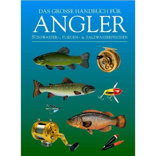 Gareth Purnell - Das große Handbuch für Angler: Süßwasser-, Fliegen- und Salzwasserfischen - Preis vom 16.06.2021 04:47:02 h