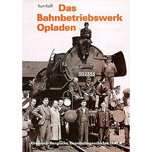 Kurt Kaiß - Das Bahnbetriebswerk Opladen (Rheinisch-Bergische Eisenbahngeschichte) - Preis vom 23.09.2021 04:56:55 h