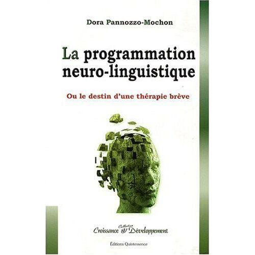Dora Pannozzo-Mochon - La Programmation Neuro-Linguistique : Ou le destin d'une thérapie brève - Preis vom 12.10.2021 04:55:55 h