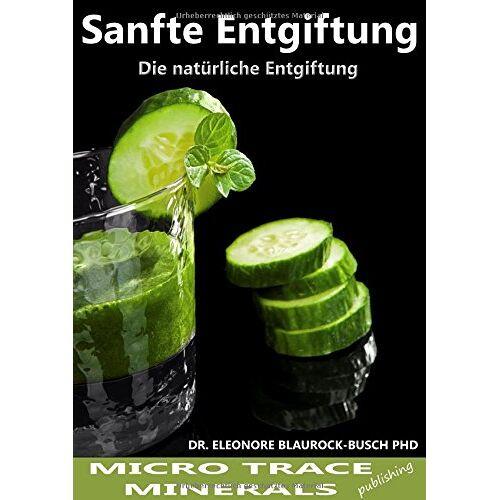 Eleonore Blaurock-Busch - Sanfte Entgiftung: Die natürliche Entgiftung - Preis vom 11.06.2021 04:46:58 h