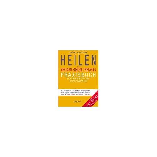 Ingrid Schlieske - Heilen mit Meridian-Energie-Therapien: Praxisbuch für Therapeuten und Selbstanwender - Preis vom 15.10.2021 04:56:39 h