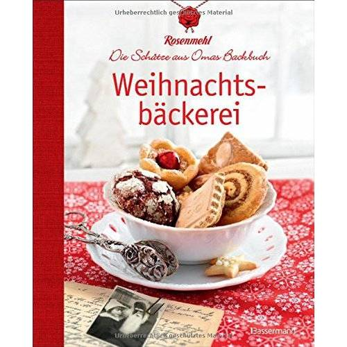 Rosenmehl - Weihnachtsbäckerei: Die Schätze aus Omas Backbuch - Preis vom 18.06.2021 04:47:54 h