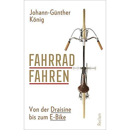 Johann-Günther König - Fahrradfahren: Von der Draisine bis zum E-Bike - Preis vom 18.06.2021 04:47:54 h