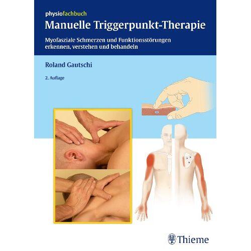 Roland Gautschi - Manuelle Triggerpunkt-Therapie: Myofasziale Schmerzen und Funktionsstörungen erkennen, verstehen und behandeln (REIHE, physiofachbuch) - Preis vom 01.08.2021 04:46:09 h