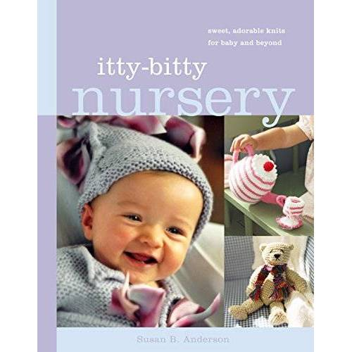 Anderson, Susan B. - Itty-Bitty Nursery: Sweet, Adorable Knits for the Baby and Beyond - Preis vom 12.06.2021 04:48:00 h