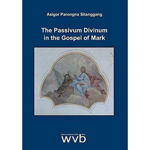 Sitanggang, Asigor Parongna - The Passivum Divinum in the Gospel of Mark - Preis vom 16.10.2021 04:56:05 h