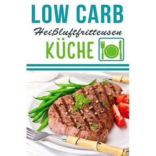 Lea Schmidt - Low Carb Heißluftfritteuse Rezepte - Kochen & Backen mit der Heißluftfritteuse: Heißluftfritteuse Rezeptbuch - Preis vom 16.06.2021 04:47:02 h