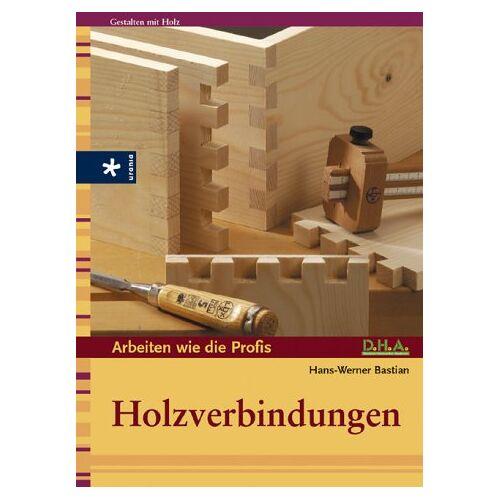 Hans-Werner Bastian - Holzverbindungen. - Preis vom 18.06.2021 04:47:54 h