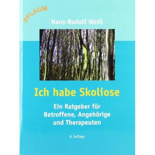 Weiß, Hans Rudolf - Ich habe Skoliose: Ein Ratgeber für Betroffene, Angehörige und Therapeuten - Preis vom 09.06.2021 04:47:15 h