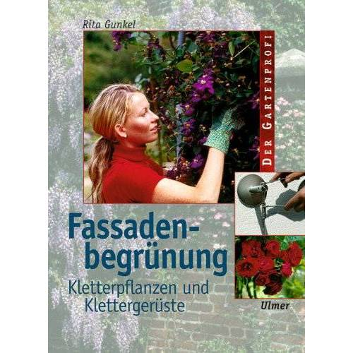 Rita Gunkel - Fassadenbegrünung. Kletterpflanzen und Klettergerüste - Preis vom 22.06.2021 04:48:15 h