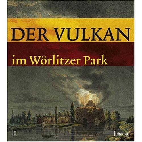 Vorstand der Kulturstiftung DessauWörlitz - Der Vulkan im Wörlitzer Park: Im Rahmen der Kataloge und Schriften der Kulturstiftung DessauWörlitz - Preis vom 09.06.2021 04:47:15 h