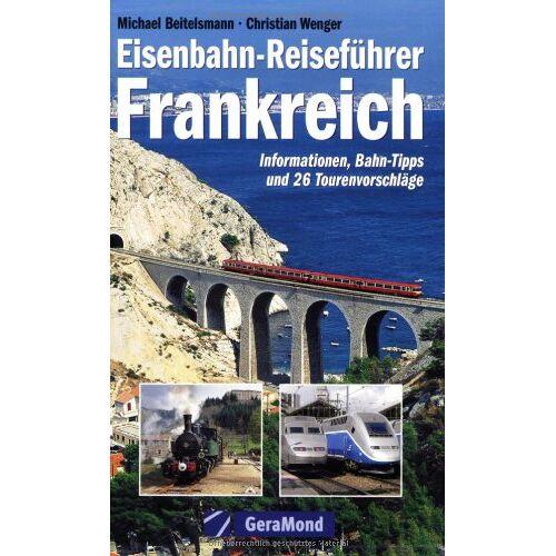 Michael Beitelsmann - Eisenbahn-Reiseführer Frankreich. Informationen, Bahn-Tipps und 26 Tourenvorschläge - Preis vom 18.06.2021 04:47:54 h