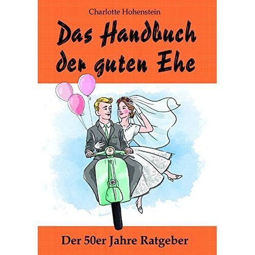 Hohenstein Charlotte - Das Handbuch der guten Ehe: Hochzeitsgeschenk - Preis vom 13.06.2021 04:45:58 h