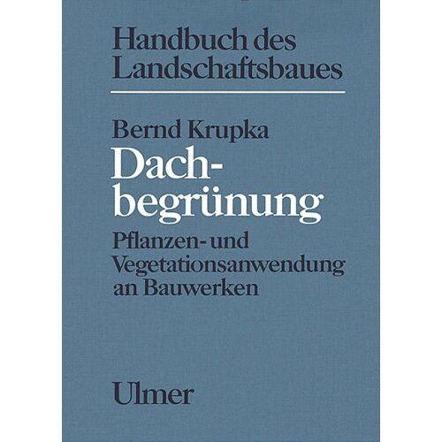 Bernd Krupka - Dachbegrünung. Pflanzen- und Vegetationsanwendung an Bauwerken - Preis vom 21.06.2021 04:48:19 h