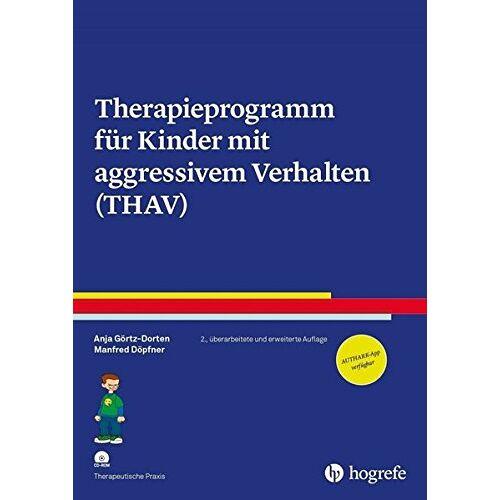 Anja Görtz-Dorten - Therapieprogramm für Kinder mit aggressivem Verhalten (THAV) (Therapeutische Praxis) - Preis vom 15.10.2021 04:56:39 h