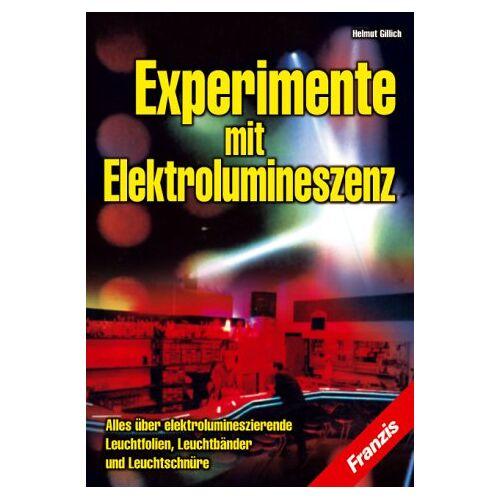 Helmut Gillich - Experimente mit Elektrolumineszenz. Alles über elektrolumineszierende Leuchtfolien, Leuchtbänder und Leuchtschnüre - Preis vom 19.06.2021 04:48:54 h