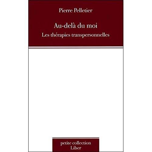 Pierre Pelletier - Au-delà du moi - Les thérapies transpersonnelles - Preis vom 24.07.2021 04:46:39 h