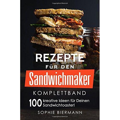 Sophie Biermann - Rezepte für den Sandwichmaker (Komplettband): Das Sandwichmaker Kochbuch - 100 kreative Ideen für Deinen Sandwichtoaster! (Sandwichmaker Rezepte, Sandwichtoaster Rezepte, Sandwich Rezepte) - Preis vom 17.06.2021 04:48:08 h