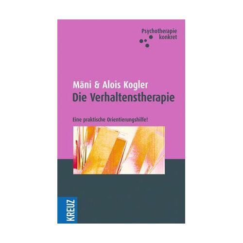 Alois Kogler - Die Verhaltenstherapie: Eine praktische Orientierungshilfe - Preis vom 23.07.2021 04:48:01 h