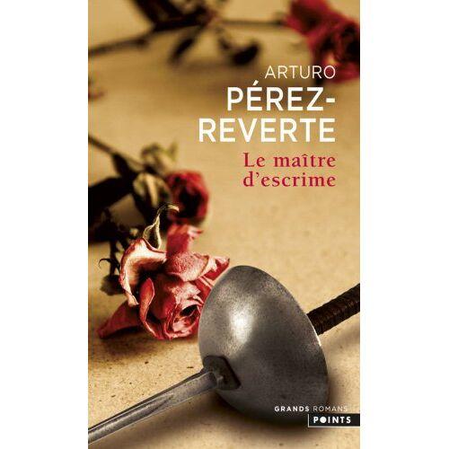 Arturo Pérez-Reverte - Le maître d'escrime - Preis vom 15.10.2021 04:56:39 h