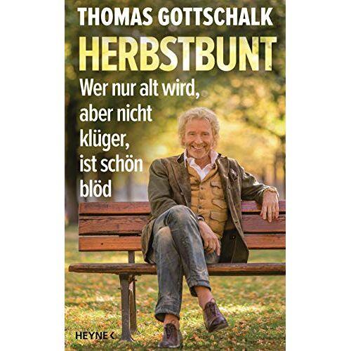 Thomas Gottschalk - Herbstbunt: Wer nur alt wird, aber nicht klüger, ist schön blöd - Preis vom 21.06.2021 04:48:19 h
