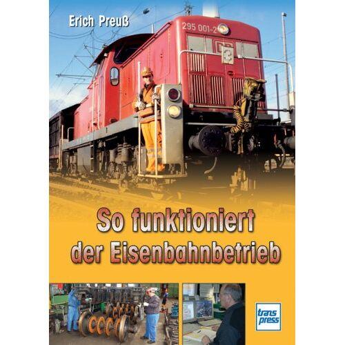 Erich Preuß - So funktioniert der Eisenbahnbetrieb - Preis vom 23.09.2021 04:56:55 h