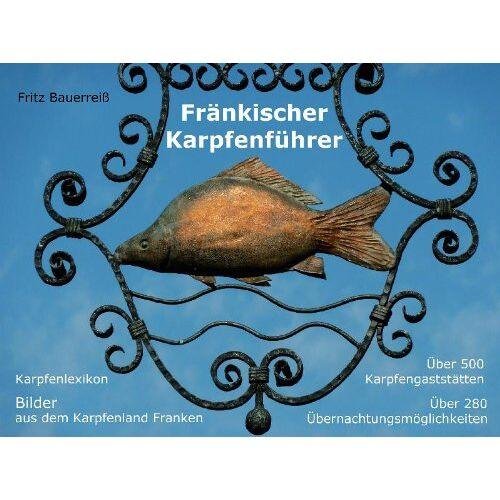Fritz Bauerreiß - Fränkischer Karpfenführer: Kleines Karpfenlexikon - Typische Bilder aus dem Karpfenland Franken - Mehr als 500 Karpfengaststätten, davon über 280 mit Gästezimmern - Preis vom 16.06.2021 04:47:02 h