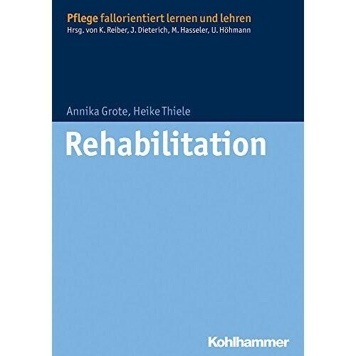 Annika Grote - Rehabilitation (Pflege fallorientiert lernen und lehren) - Preis vom 19.06.2021 04:48:54 h